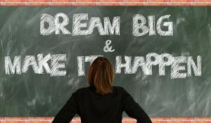 Dream big - Make it happen